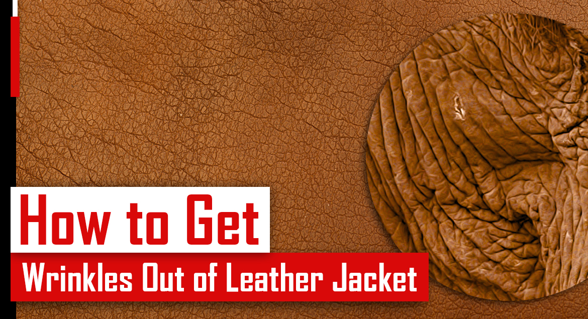 how to get wrinkles out of leather jacket